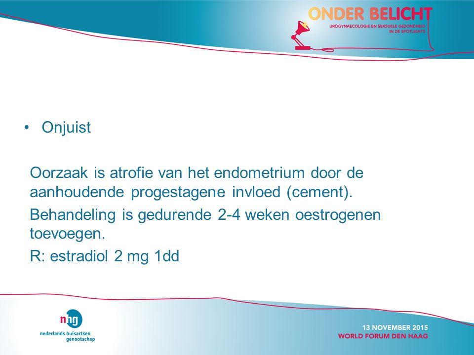 Onjuist Oorzaak is atrofie van het endometrium door de aanhoudende progestagene invloed (cement).