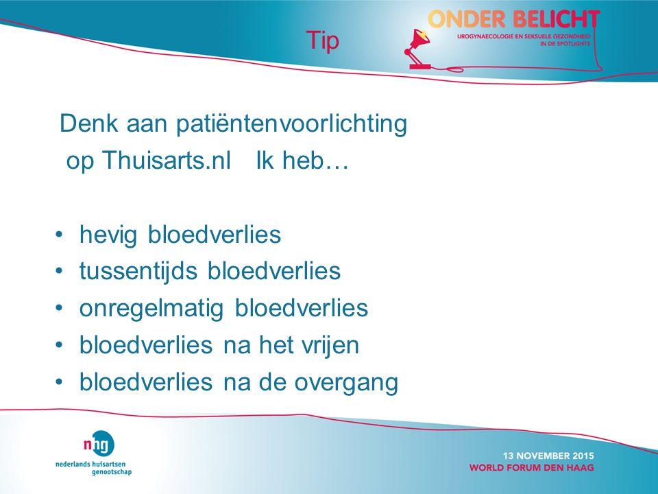 Denk aan patiëntenvoorlichting op Thuisarts.nl Ik heb… hevig bloedverlies tussentijds bloedverlies onregelmatig bloedverlies bloedverlies na het vrijen bloedverlies na de overgang Tip