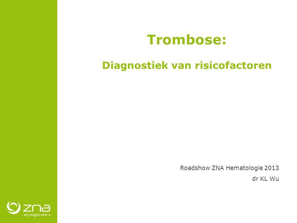 Trombose: Diagnostiek van risicofactoren Roadshow ZNA Hematologie 2013 dr KL Wu