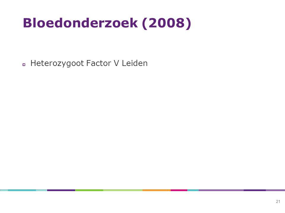 Bloedonderzoek (2008) 21 Heterozygoot Factor V Leiden