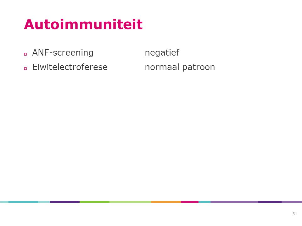 Autoimmuniteit ANF-screeningnegatief Eiwitelectroferesenormaal patroon 31