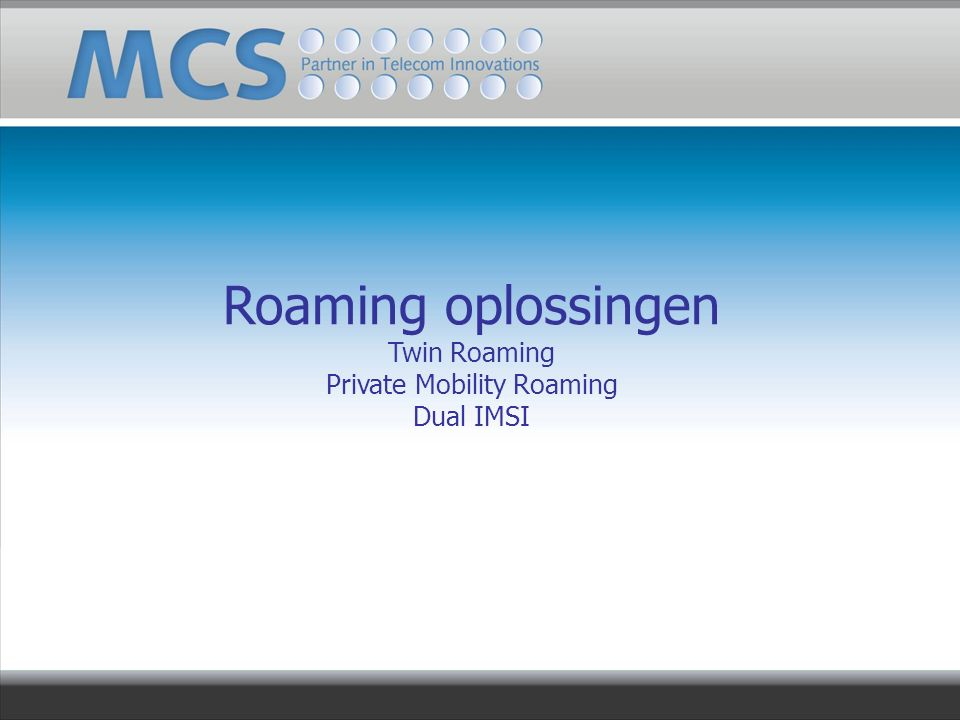 Roaming oplossingen Twin Roaming Private Mobility Roaming Dual IMSI