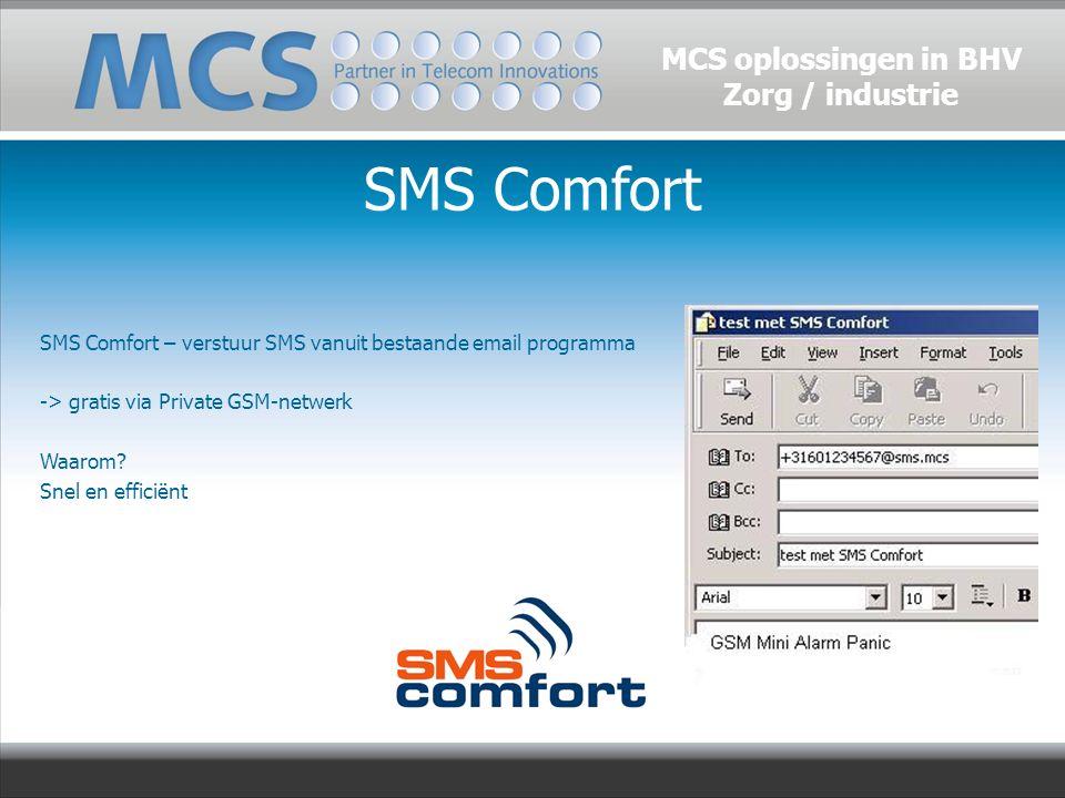 SMS Comfort SMS Comfort – verstuur SMS vanuit bestaande email programma -> gratis via Private GSM-netwerk Waarom? Snel en efficiënt MCS oplossingen in