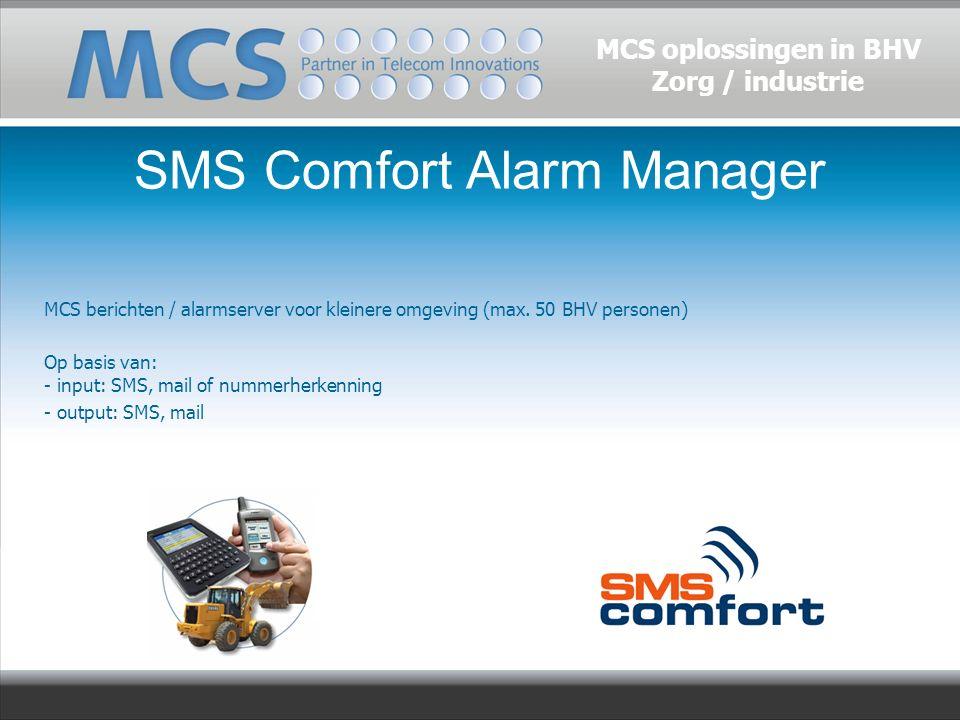 SMS Comfort Alarm Manager MCS berichten / alarmserver voor kleinere omgeving (max. 50 BHV personen) Op basis van: - input: SMS, mail of nummerherkenni
