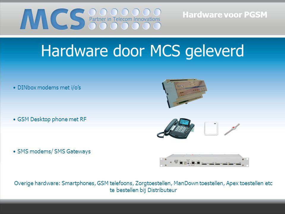 Hardware door MCS geleverd DINbox modems met i/o's GSM Desktop phone met RF SMS modems/ SMS Gateways Overige hardware: Smartphones, GSM telefoons, Zorgtoestellen, ManDown toestellen, Apex toestellen etc te bestellen bij Distributeur Hardware voor PGSM