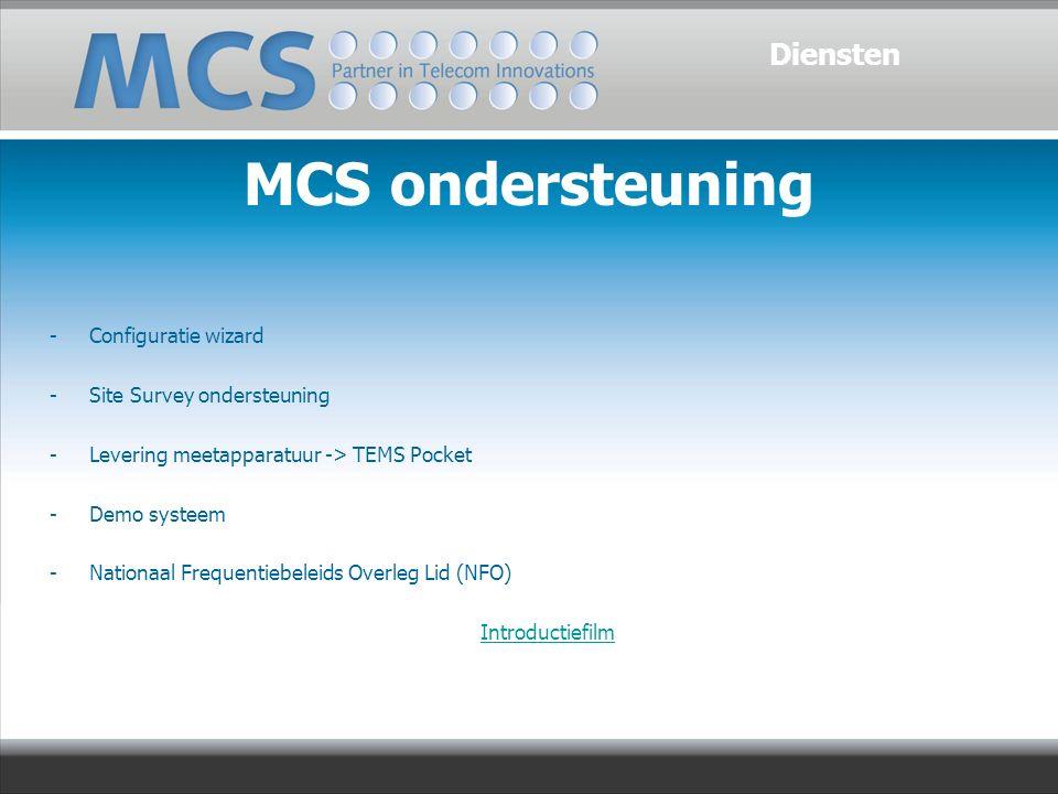 -Configuratie wizard -Site Survey ondersteuning -Levering meetapparatuur -> TEMS Pocket -Demo systeem -Nationaal Frequentiebeleids Overleg Lid (NFO) Introductiefilm Diensten MCS ondersteuning