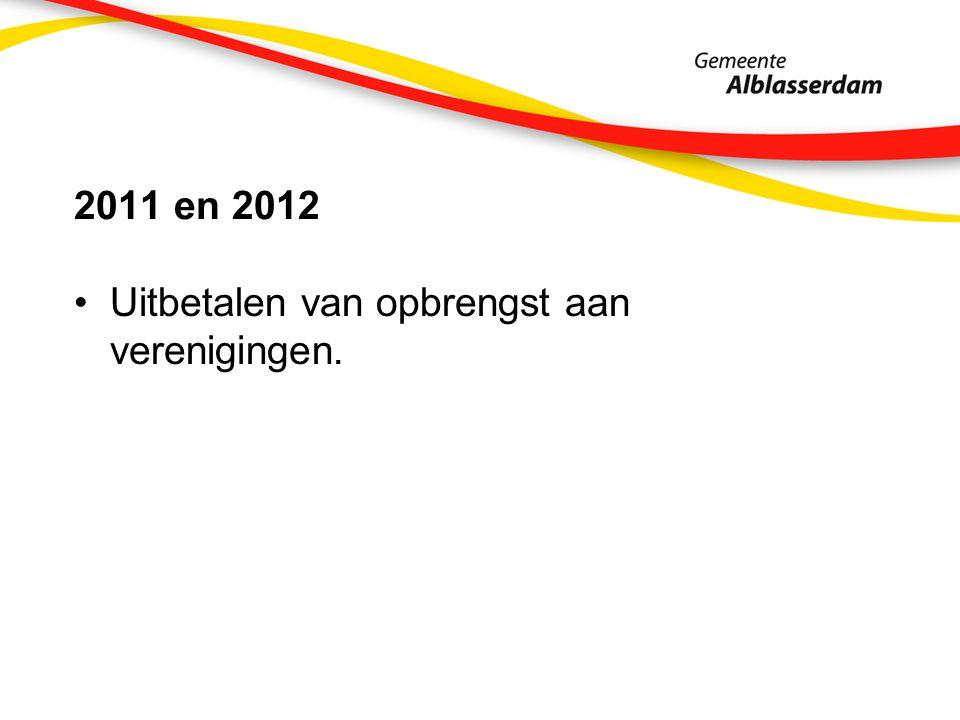 2011 en 2012 Uitbetalen van opbrengst aan verenigingen.