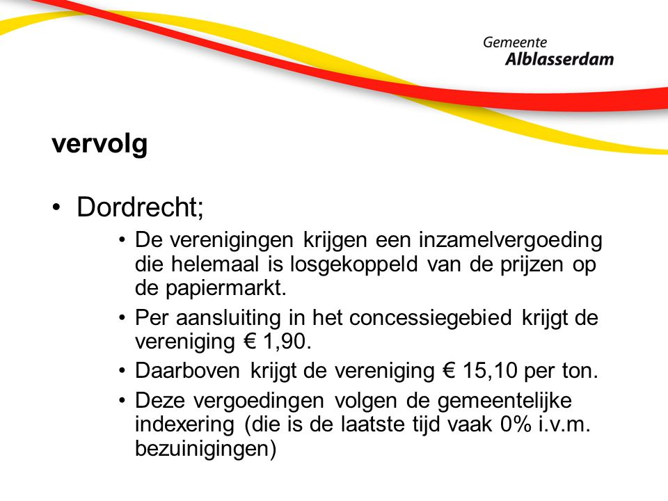 vervolg Dordrecht; De verenigingen krijgen een inzamelvergoeding die helemaal is losgekoppeld van de prijzen op de papiermarkt. Per aansluiting in het