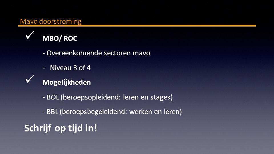 Mavo doorstroming MBO/ ROC - Overeenkomende sectoren mavo - Niveau 3 of 4 Mogelijkheden - BOL (beroepsopleidend: leren en stages) - BBL (beroepsbegeleidend: werken en leren) Schrijf op tijd in!