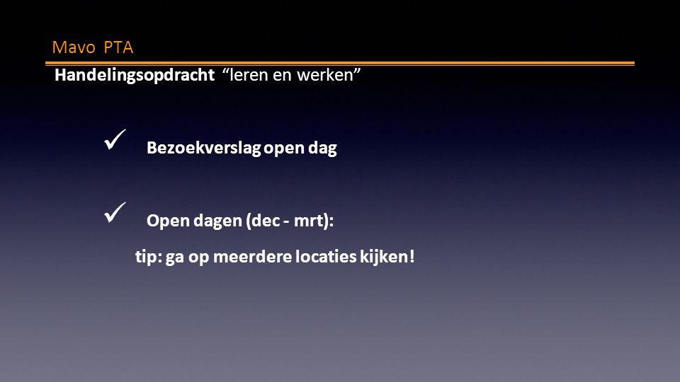 """Mavo PTA Handelingsopdracht """"leren en werken"""" Bezoekverslag open dag Open dagen (dec - mrt): tip: ga op meerdere locaties kijken!"""