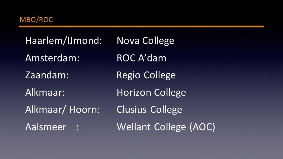 MBO/ROC Haarlem/IJmond: Nova College Amsterdam: ROC A'dam Zaandam: Regio College Alkmaar: Horizon College Alkmaar/ Hoorn: Clusius College Aalsmeer: Wellant College (AOC)
