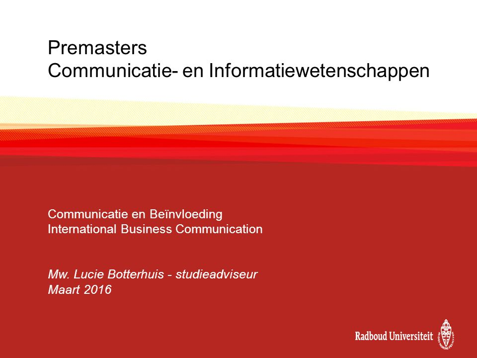 Premasters Communicatie- en Informatiewetenschappen Communicatie en Beïnvloeding International Business Communication Mw.