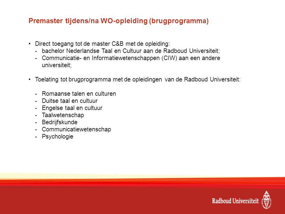 Premaster tijdens/na WO-opleiding (brugprogramma) Direct toegang tot de master C&B met de opleiding: -bachelor Nederlandse Taal en Cultuur aan de Radb