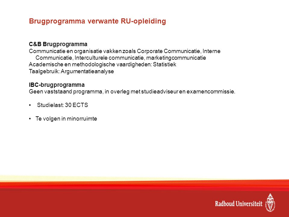 Brugprogramma verwante RU-opleiding C&B Brugprogramma Communicatie en organisatie vakken zoals Corporate Communicatie, Interne Communicatie, Intercult