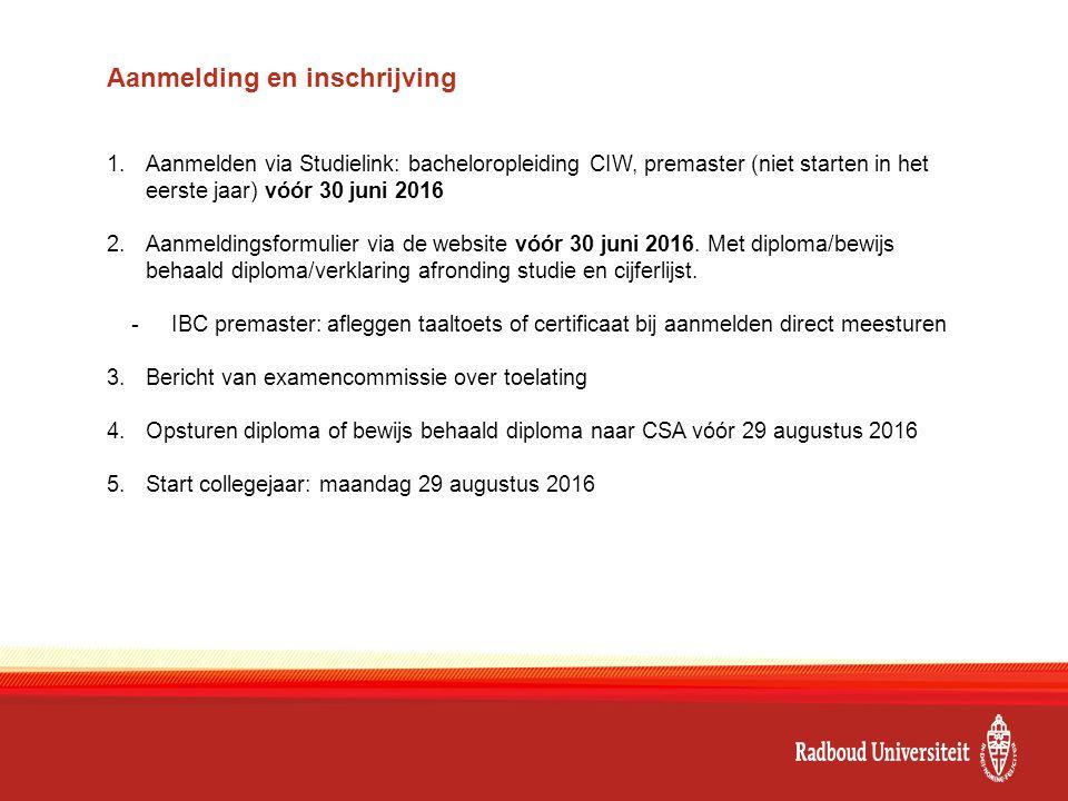 Aanmelding en inschrijving 1.Aanmelden via Studielink: bacheloropleiding CIW, premaster (niet starten in het eerste jaar) vóór 30 juni 2016 2.Aanmeldi