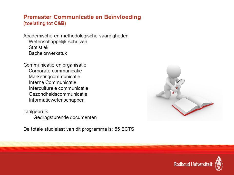 Premaster Communicatie en Beïnvloeding (toelating tot C&B) Academische en methodologische vaardigheden Wetenschappelijk schrijven Statistiek Bachelorw