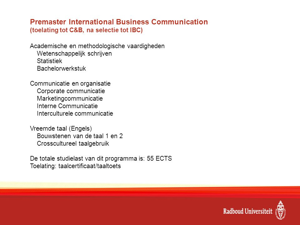 Korte pre-master na hbo Programma van 30 ECTS (half jaar) Alleen met sterk verwante vooropleidingen: Communicatie (isat-code 34405) en International Business and Languages (isat-code 344407).