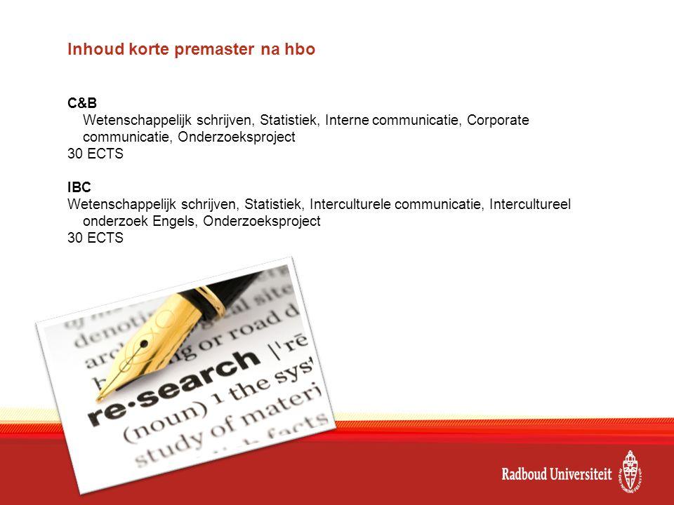 Inhoud korte premaster na hbo C&B Wetenschappelijk schrijven, Statistiek, Interne communicatie, Corporate communicatie, Onderzoeksproject 30 ECTS IBC