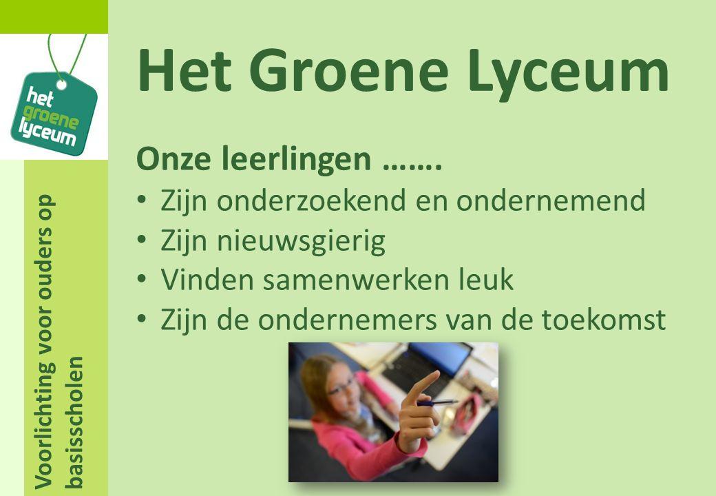 Voorlichting voor ouders op basisscholen Het Groene Lyceum Onze leerlingen ……. Zijn onderzoekend en ondernemend Zijn nieuwsgierig Vinden samenwerken l
