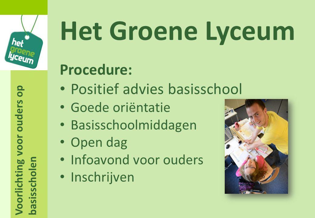 Voorlichting voor ouders op basisscholen Het Groene Lyceum Procedure: Positief advies basisschool Goede oriëntatie Basisschoolmiddagen Open dag Infoav