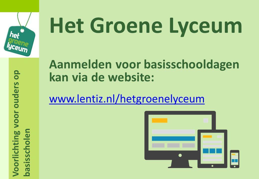 Voorlichting voor ouders op basisscholen Het Groene Lyceum Aanmelden voor basisschooldagen kan via de website: www.lentiz.nl/hetgroenelyceum