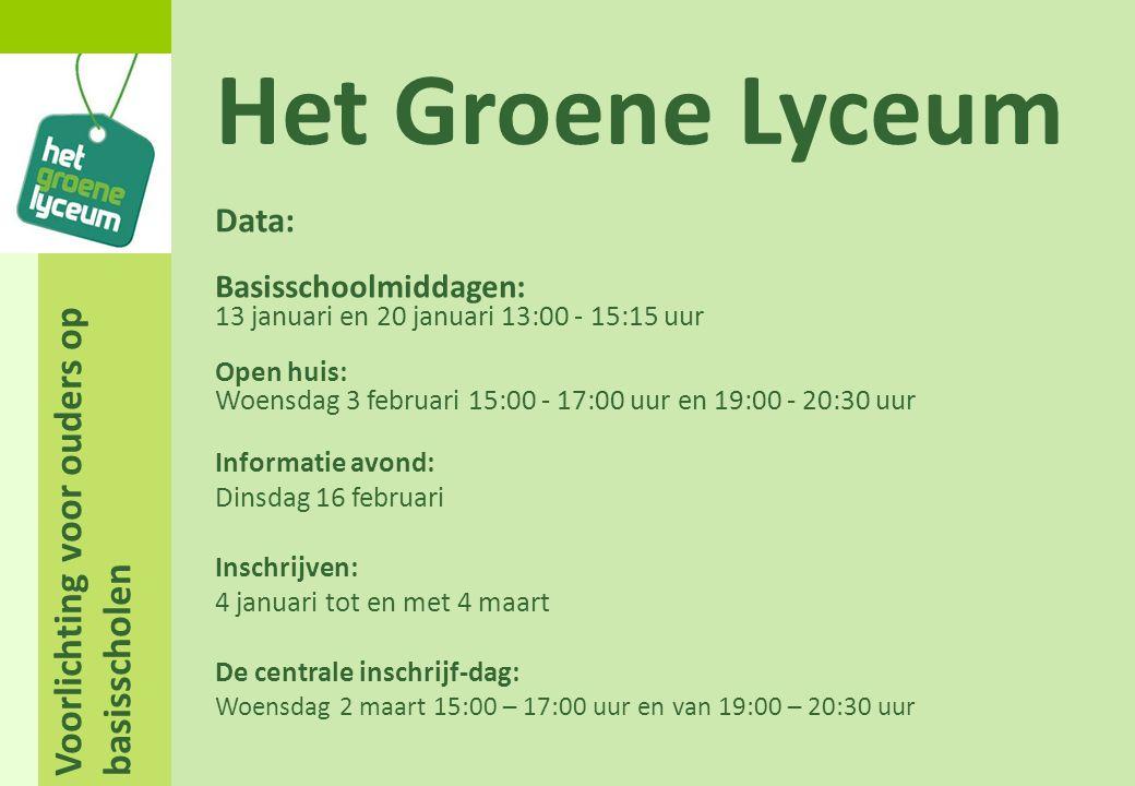 Voorlichting voor ouders op basisscholen Het Groene Lyceum Data: Basisschoolmiddagen: 13 januari en 20 januari 13:00 - 15:15 uur Open huis: Woensdag 3