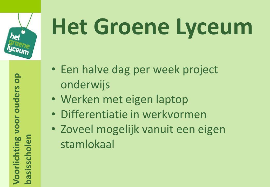 Voorlichting voor ouders op basisscholen Het Groene Lyceum Een halve dag per week project onderwijs Werken met eigen laptop Differentiatie in werkvorm