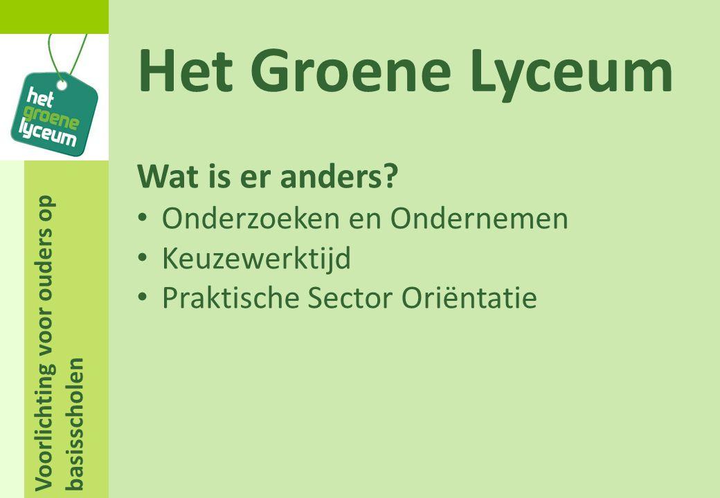 Voorlichting voor ouders op basisscholen Het Groene Lyceum Wat is er anders? Onderzoeken en Ondernemen Keuzewerktijd Praktische Sector Oriëntatie