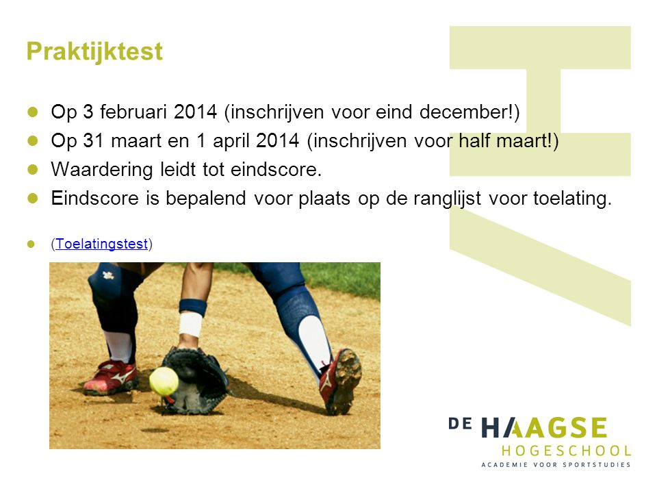 Praktijktest Op 3 februari 2014 (inschrijven voor eind december!) Op 31 maart en 1 april 2014 (inschrijven voor half maart!) Waardering leidt tot eindscore.