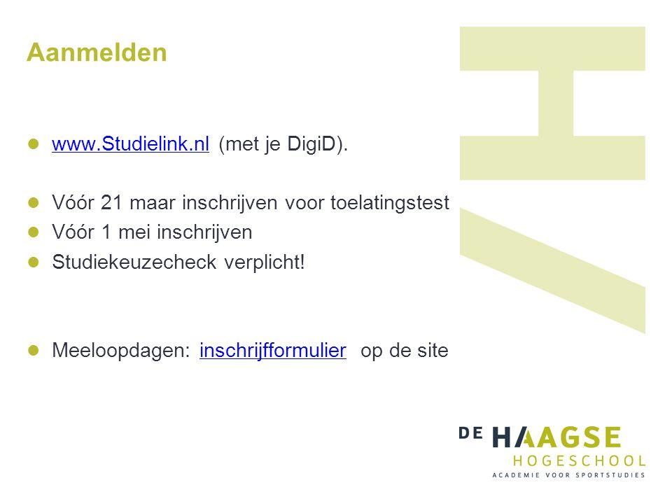 Aanmelden www.Studielink.nl (met je DigiD). www.Studielink.nl Vóór 21 maar inschrijven voor toelatingstest Vóór 1 mei inschrijven Studiekeuzecheck ver