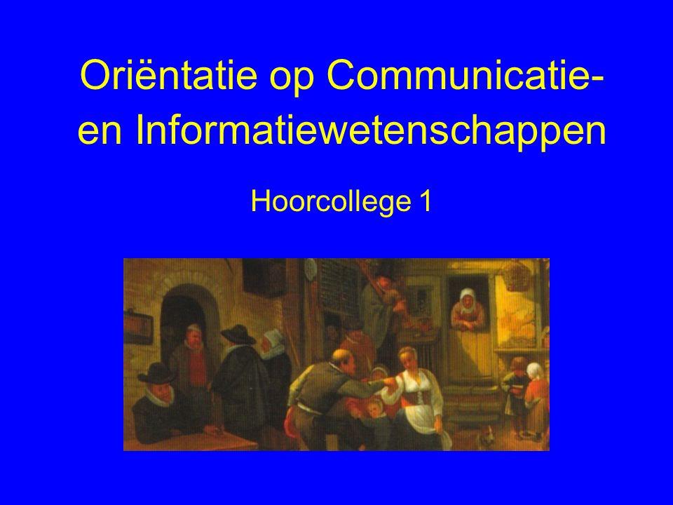 Oriëntatie op Communicatie- en Informatiewetenschappen Hoorcollege 1