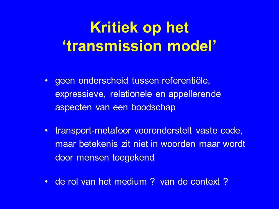 Kritiek op het 'transmission model' geen onderscheid tussen referentiële, expressieve, relationele en appellerende aspecten van een boodschap transpor