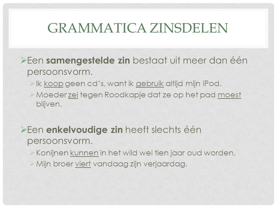 GRAMMATICA ZINSDELEN  Een samengestelde zin bestaat uit meer dan één persoonsvorm.