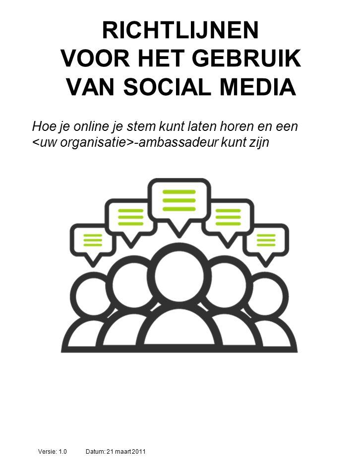 RICHTLIJNEN VOOR HET GEBRUIK VAN SOCIAL MEDIA Hoe je online je stem kunt laten horen en een -ambassadeur kunt zijn Versie: 1.0Datum: 21 maart 2011