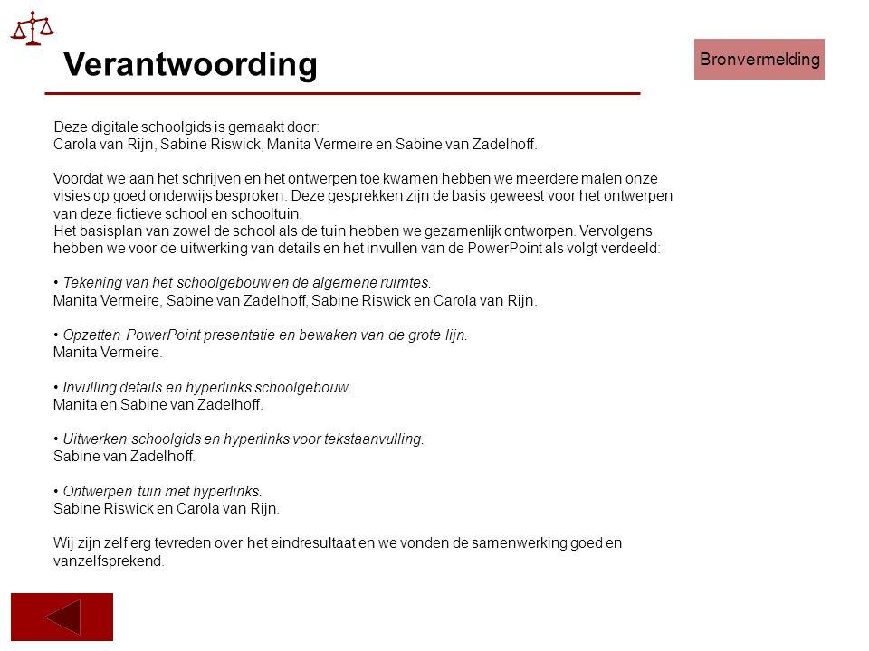 Deze digitale schoolgids is gemaakt door: Carola van Rijn, Sabine Riswick, Manita Vermeire en Sabine van Zadelhoff.