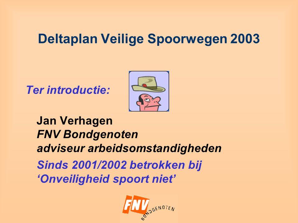 Deltaplan Veilige Spoorwegen 2003 Ter introductie: Jan Verhagen FNV Bondgenoten adviseur arbeidsomstandigheden Sinds 2001/2002 betrokken bij 'Onveiligheid spoort niet'