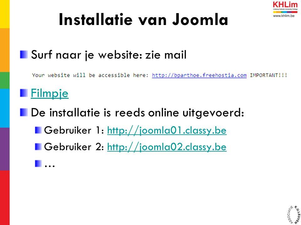 Surf naar je website: zie mail Filmpje De installatie is reeds online uitgevoerd: Gebruiker 1: http://joomla01.classy.behttp://joomla01.classy.be Gebr
