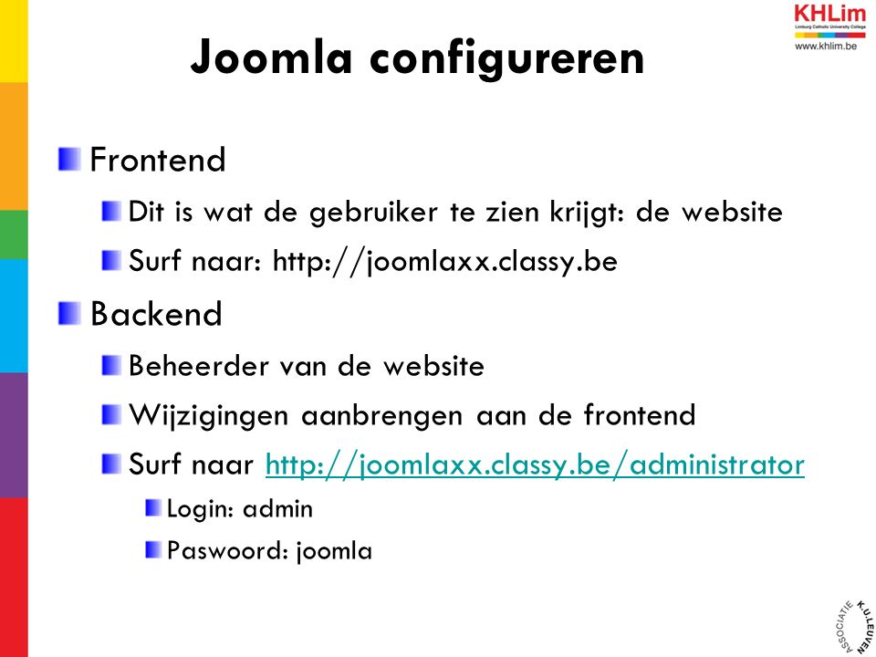 Frontend Dit is wat de gebruiker te zien krijgt: de website Surf naar: http://joomlaxx.classy.be Backend Beheerder van de website Wijzigingen aanbreng