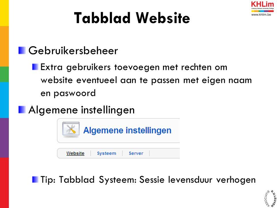 Gebruikersbeheer Extra gebruikers toevoegen met rechten om website eventueel aan te passen met eigen naam en paswoord Algemene instellingen Tip: Tabblad Systeem: Sessie levensduur verhogen Tabblad Website