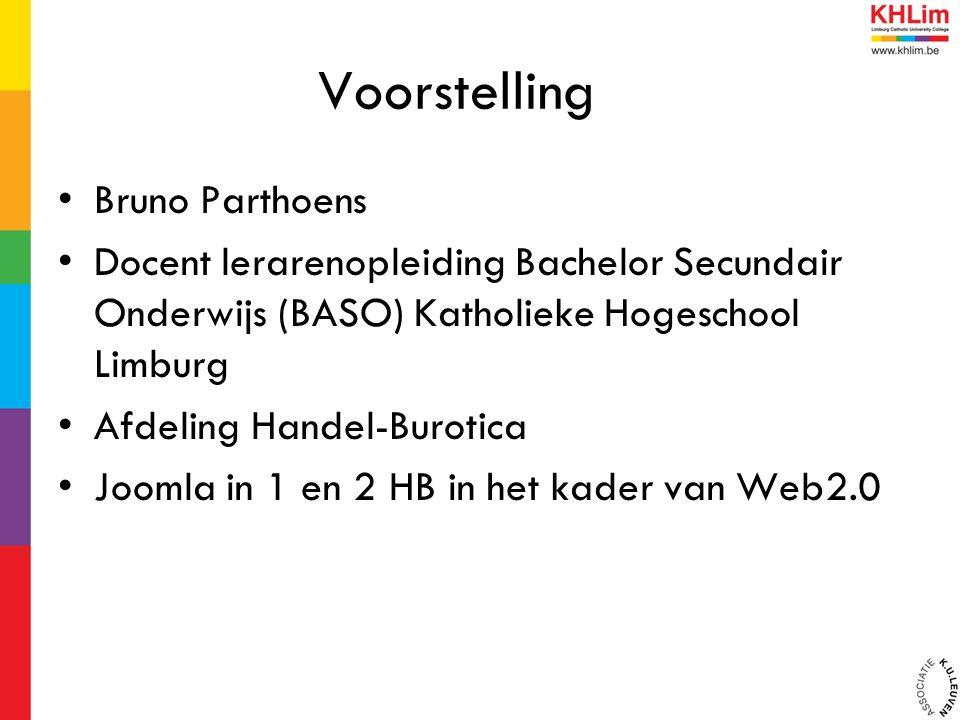 Voorstelling Bruno Parthoens Docent lerarenopleiding Bachelor Secundair Onderwijs (BASO) Katholieke Hogeschool Limburg Afdeling Handel-Burotica Joomla in 1 en 2 HB in het kader van Web2.0