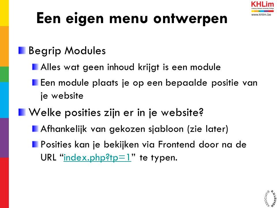 Begrip Modules Alles wat geen inhoud krijgt is een module Een module plaats je op een bepaalde positie van je website Welke posities zijn er in je website.