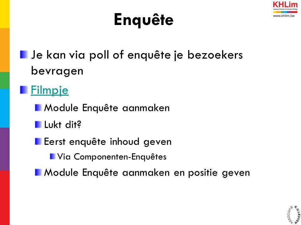 Je kan via poll of enquête je bezoekers bevragen Filmpje Module Enquête aanmaken Lukt dit.