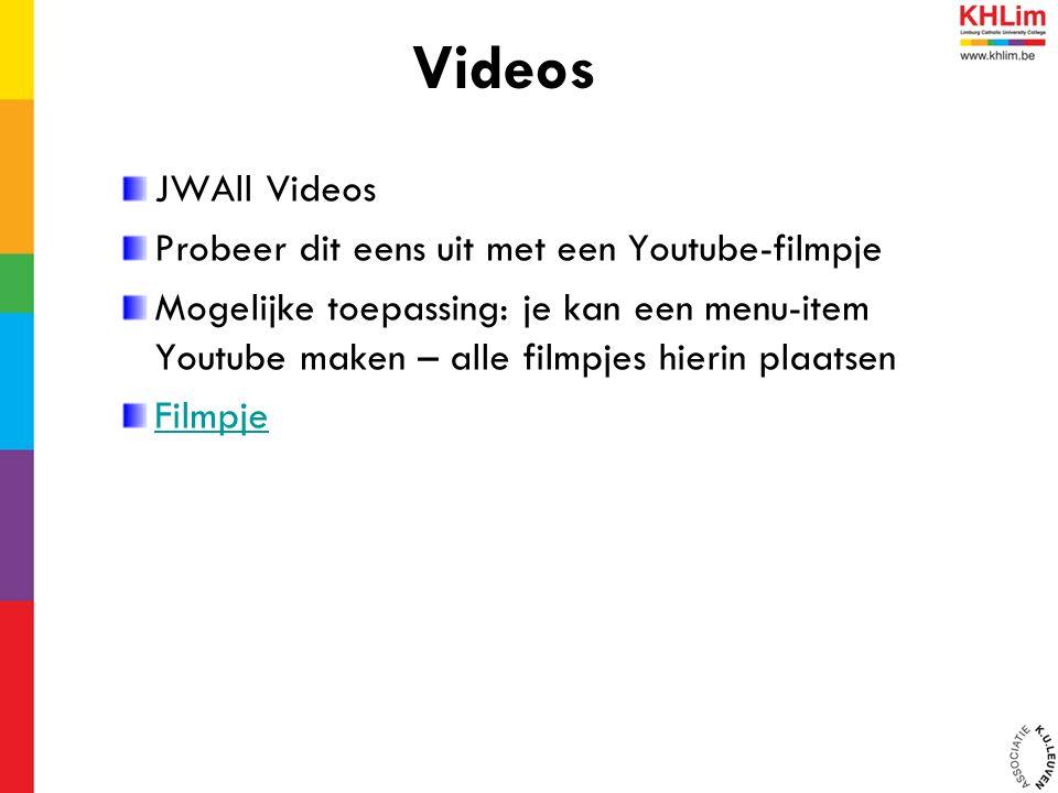 JWAll Videos Probeer dit eens uit met een Youtube-filmpje Mogelijke toepassing: je kan een menu-item Youtube maken – alle filmpjes hierin plaatsen Filmpje Videos