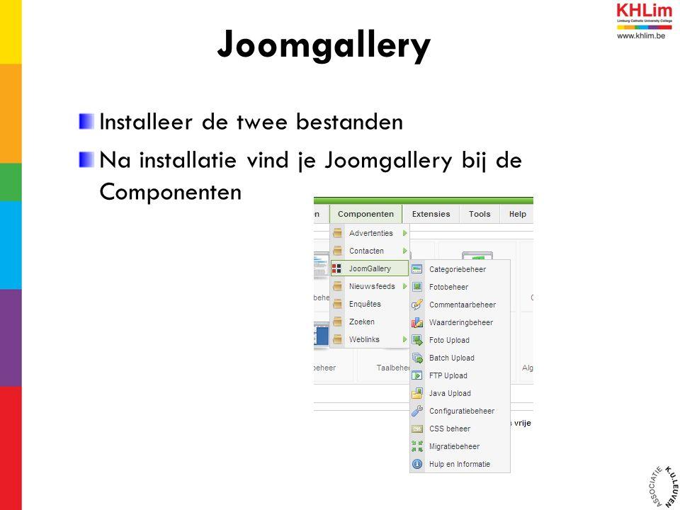 Installeer de twee bestanden Na installatie vind je Joomgallery bij de Componenten Joomgallery