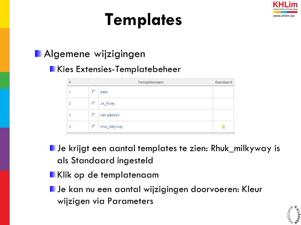 Algemene wijzigingen Kies Extensies-Templatebeheer Je krijgt een aantal templates te zien: Rhuk_milkyway is als Standaard ingesteld Klik op de templatenaam Je kan nu een aantal wijzigingen doorvoeren: Kleur wijzigen via Parameters Templates