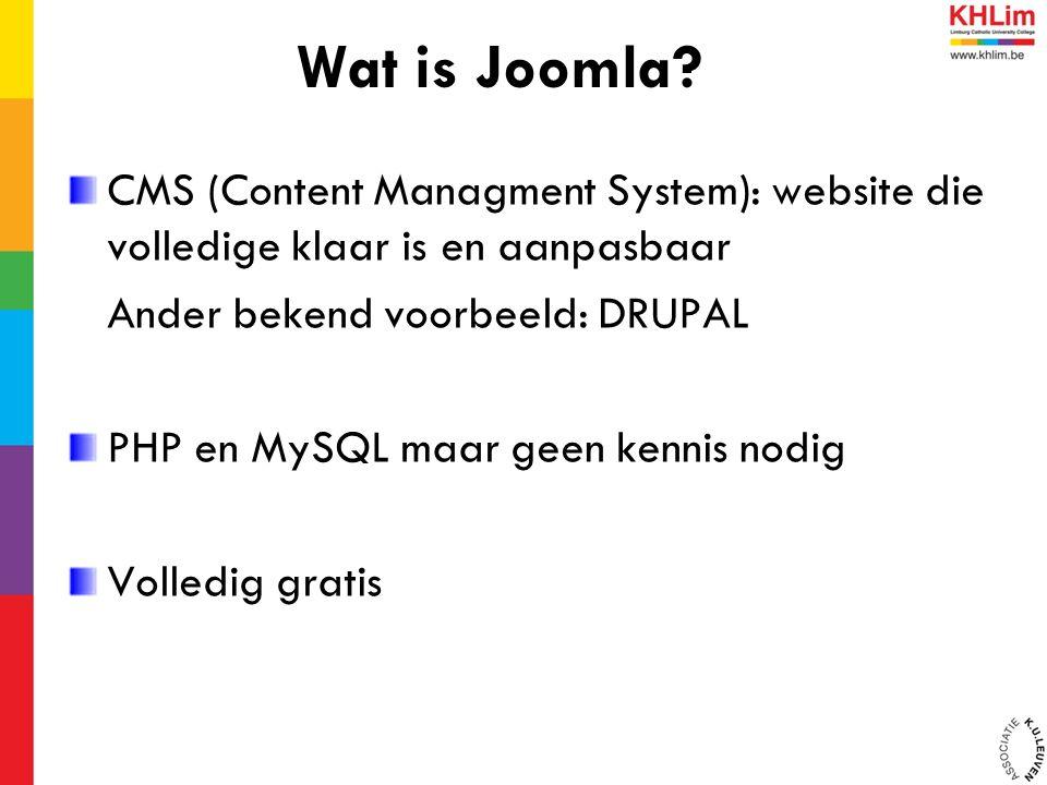 CMS (Content Managment System): website die volledige klaar is en aanpasbaar Ander bekend voorbeeld: DRUPAL PHP en MySQL maar geen kennis nodig Volledig gratis Wat is Joomla