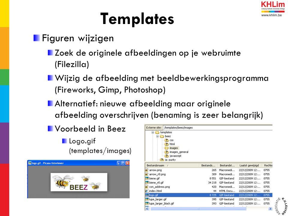 Figuren wijzigen Zoek de originele afbeeldingen op je webruimte (Filezilla) Wijzig de afbeelding met beeldbewerkingsprogramma (Fireworks, Gimp, Photoshop) Alternatief: nieuwe afbeelding maar originele afbeelding overschrijven (benaming is zeer belangrijk) Voorbeeld in Beez Logo.gif (templates/images) Templates