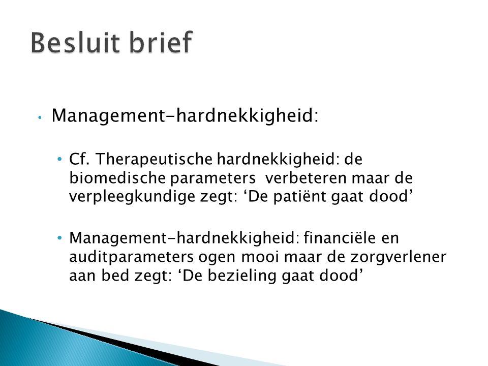 Management-hardnekkigheid: Cf. Therapeutische hardnekkigheid: de biomedische parameters verbeteren maar de verpleegkundige zegt: 'De patiënt gaat dood