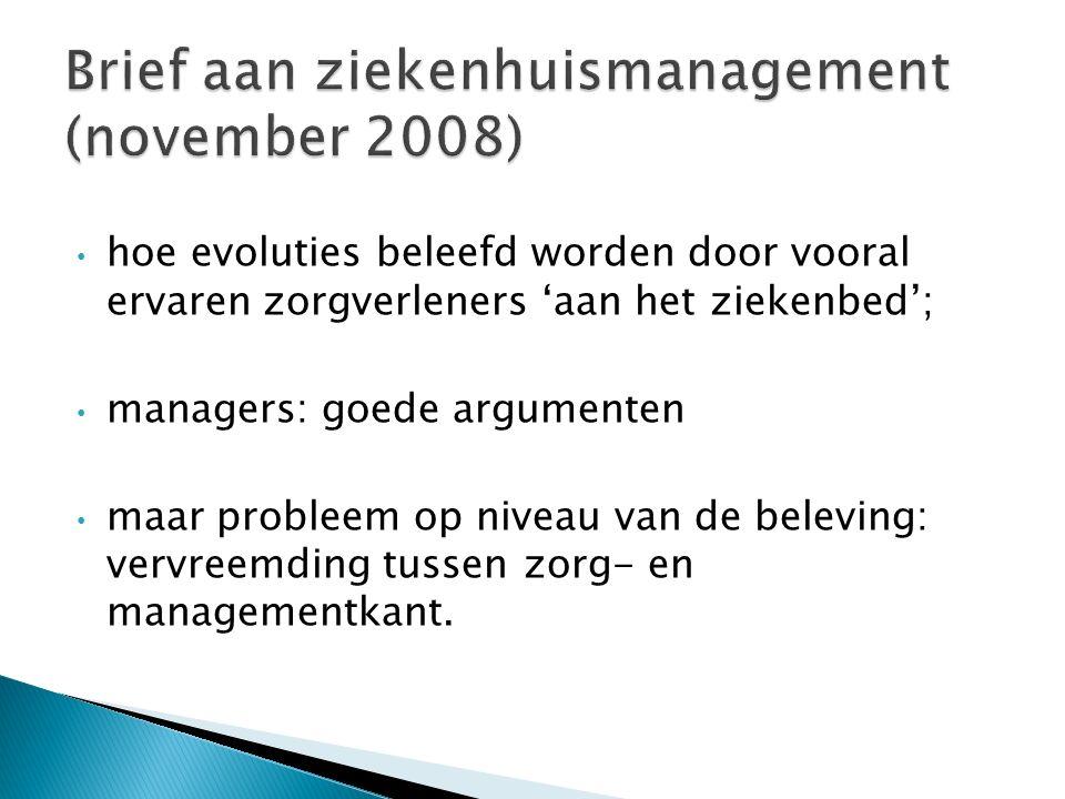 hoe evoluties beleefd worden door vooral ervaren zorgverleners 'aan het ziekenbed'; managers: goede argumenten maar probleem op niveau van de beleving: vervreemding tussen zorg- en managementkant.