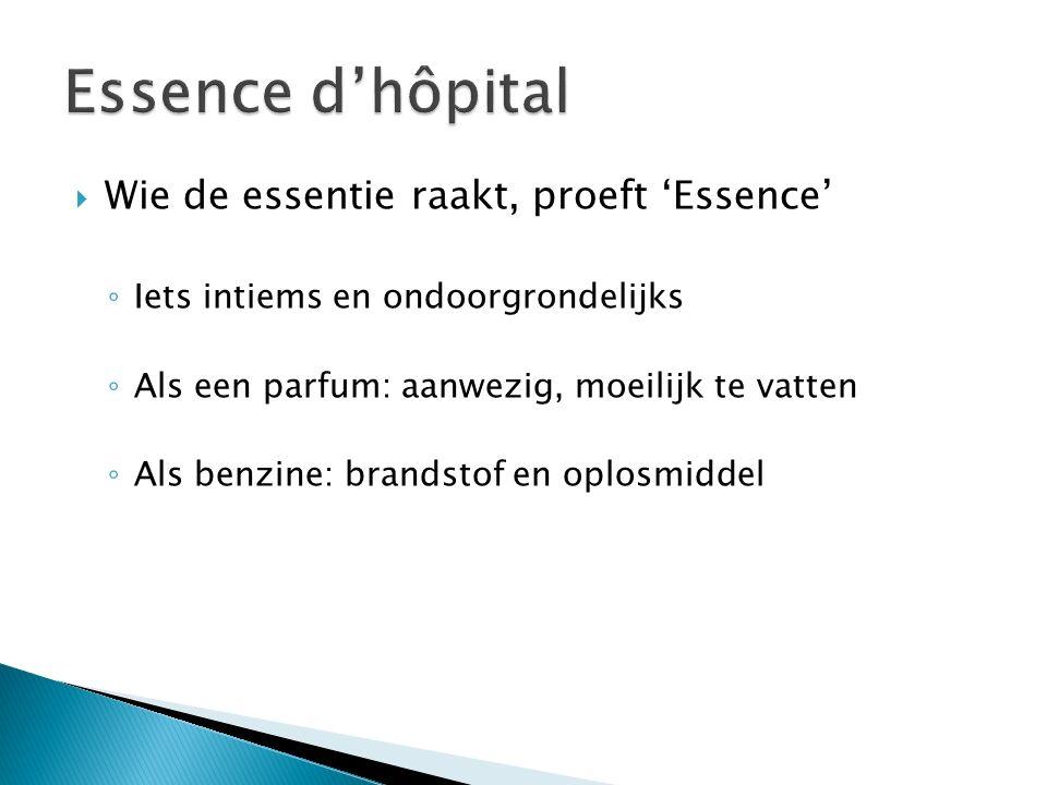  Wie de essentie raakt, proeft 'Essence' ◦ Iets intiems en ondoorgrondelijks ◦ Als een parfum: aanwezig, moeilijk te vatten ◦ Als benzine: brandstof en oplosmiddel